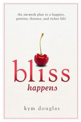 Bliss Happens: The Six-Week Plan to a Happier, Prettier, Thinner and Richer Life