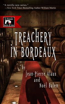 Treachery in Bordeaux: A Winemaker Detective Mystery