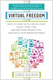 Book Cover Image. Title: Virtual Freedom:  How to Work with Virtual Staff to Buy More Time, Become More Productive, and Build Your Dream Business, Author: Chris C. Ducker