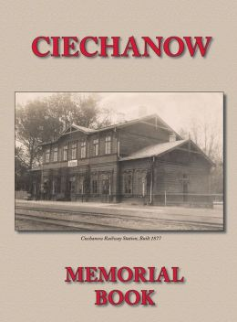 Memorial (Yizkor) Book for the Jewish Community of Ciechanow - Translation of Yisker-Bukh Fun Der Tshekhanover Yidisher Kehile