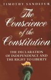 Book Cover Image. Title: The Conscience of the Constitution:  The Declaration of Independence and the Right to Liberty, Author: Timothy Sandefur