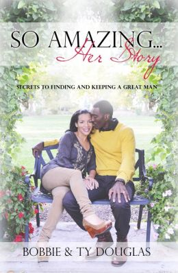 So Amazing? Her Story: Secrets to Finding and Keeping a Great Man