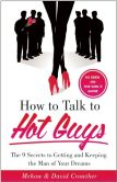 How to Talk to Hot Guys: The 9 Secrets to Getting and Keeping the Guy of Your Dreams