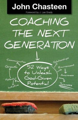 Coaching the Next Generation: 52 Ways to Unleash God-Given Potential