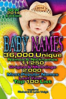 Baby Names - 2014 Edition: 36,000 Baby Names & Nicknames, 11,250 Name Origins & Meanings, 2,000 Most Popular Names & Last Year's Top 100 Baby Names