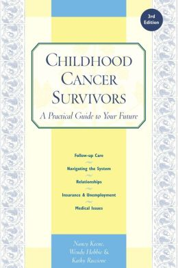 Childhood Cancer Survivors: A Practical Guide to Your Future