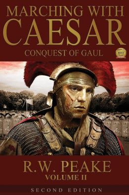Marching With Caesar-Conquest of Gaul: Second Edition