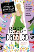 Book Cover Image. Title: Bead-Dazzled:  The Allegra Biscotti Collection, Author: Olivia Bennett