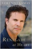 Book Cover Image. Title: Renegade at Heart:  An Autobiography, Author: Lorenzo Lamas