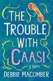 Book Cover Image. Title: The Trouble with Caasi, Author: Debbie Macomber