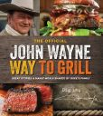 Book Cover Image. Title: The Official John Wayne Way to Grill:  Recipes and Stories Shared by Duke's Family, Author: Editors of John Wayne Magazine