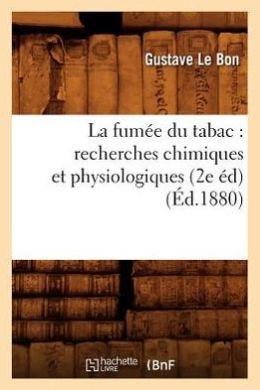 La Fumee Du Tabac: Recherches Chimiques Et Physiologiques (2e Ed) (Ed.1880)