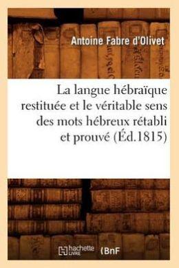 La Langue Hebraique Restituee Et Le Veritable Sens Des Mots Hebreux Retabli Et Prouve (Ed.1815)