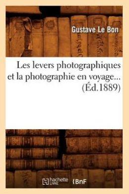 Les Levers Photographiques Et La Photographie En Voyage... (Ed.1889)