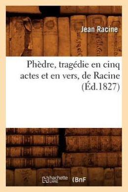 Phedre, Tragedie En Cinq Actes Et En Vers, de Racine
