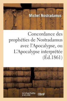 Concordance Des Propheties de Nostradamus Avec L'Apocalypse, Ou L'Apocalypse Interpretee (Ed.1861)
