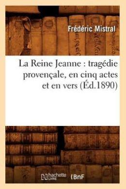 La Reine Jeanne: Tragedie Provencale, En Cinq Actes Et En Vers