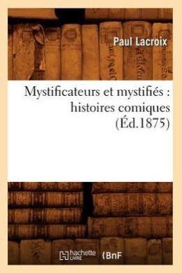 Mystificateurs Et Mystifies: Histoires Comiques (Ed.1875)