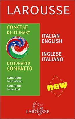 Larousse Concise Dictionary: Italian-English/English-Italian