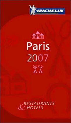 Michelin Guide Paris 2007: Restaurants and Hotels
