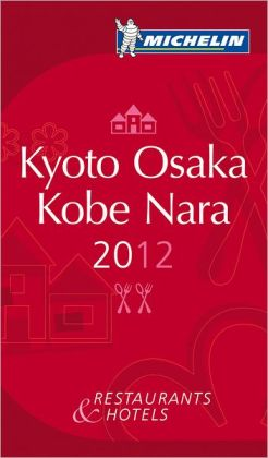 MICHELIN Guide - Kyoto Osaka Kobe Nara 2012: Restaurants & Hotels