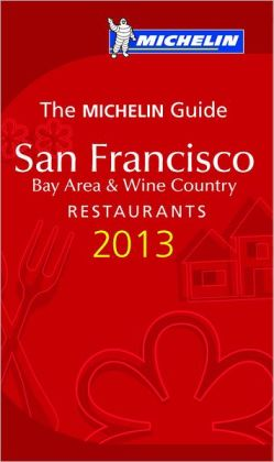 MICHELIN Guide San Francisco 2013: Restaurants & Hotels