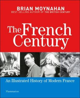 French Century: An Illustrated History of Modern France