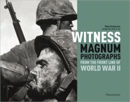 Witness: Magnum Photographs from the Front Line of World War II