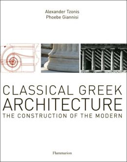 Classical Greek Architecture: The Construction of the Modern