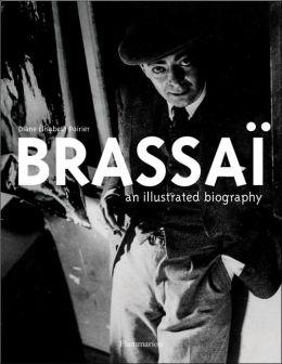 Brassai: An Illustrated Biography