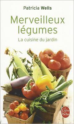 Merveilleux Legumes: La Cuisine Du Jardin
