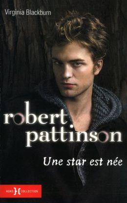 Robert Pattinson, une star est née