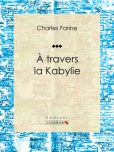Book Cover Image. Title: A travers la Kabylie, Author: Charles Farine