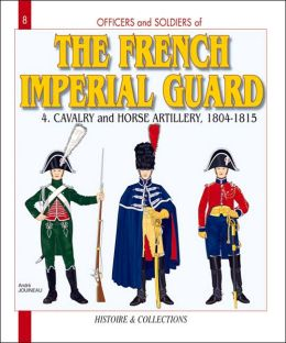 French Imperial Guard: Volume 4: Cavalry and Horse Artillery