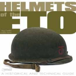 Helmets of the ETO: A Historical and Technical Guide