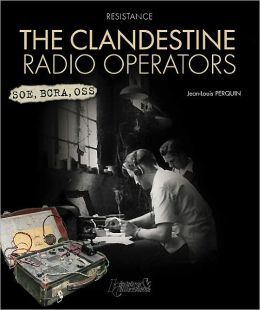 The Clandestine Radio Operators: SOE BCRA OSS