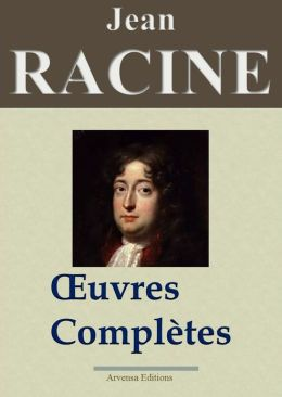 Jean Racine : Oeuvres complètes: 17 titres - édition enrichie - Arvensa Editions