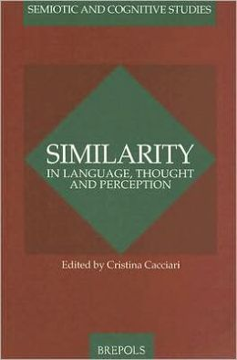 Similarity in Language, Thought and Perception (Semiotic and Cognitive Studies #1)