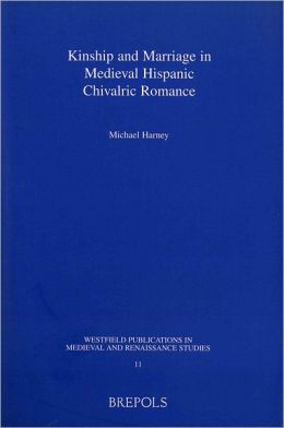 Kinship and Marriage in Medieval Hispanic Chivalric Romance