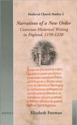 Narratives of a New Order: Cistercian Historical Writing in England, 1150-1220