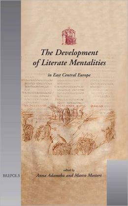 The Development of Literate Mentalities in East Central Europe