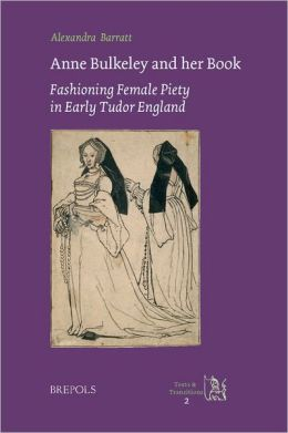 Anne Bulkeley and her Book: Fashioning Female Piety in Early Tudor England