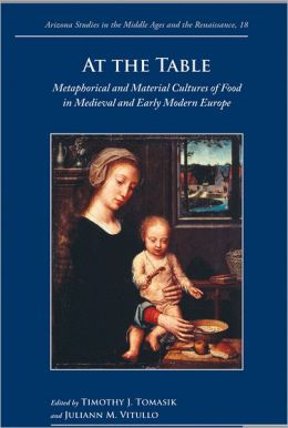 At the Table: Metaphorical and Material Cultures of Food in Medieval and Early Modern Europe