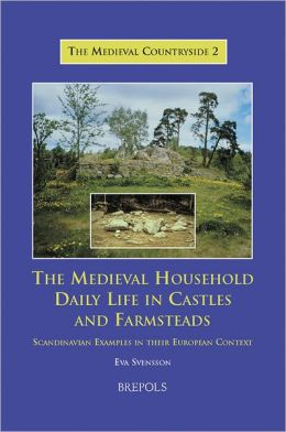 The Medieval Household: Daily Life in Castles and Farmsteads: Scandinavian Examples in their European Context