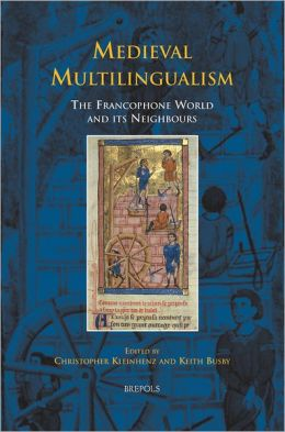 Medieval Multilingualism: The Francophone World and its Neighbours