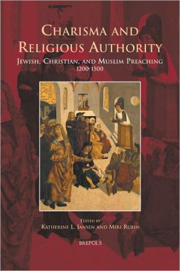 Charisma and Religious Authority: Jewish, Christian, and Muslim Preaching, 1200-1500