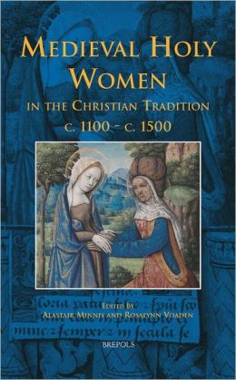 Medieval Holy Women in the Christian Tradition c.1100-c.1500