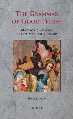 The Grammar of Good Friday: Macaronic Sermons of Late Medieval England
