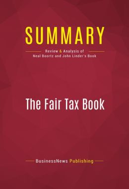 Summary of The FairTax Book: Saying Goodbye to the Income Tax and the IRS - Neal Boortz and John Linder