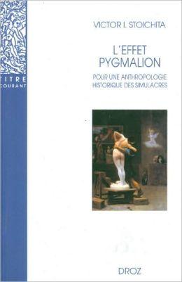 L' Effet Pygmalion: Pour une anthropologie historique des Simulacres